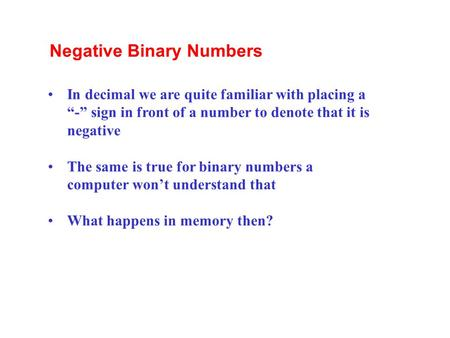 "In decimal we are quite familiar with placing a ""-"" sign in front of a number to denote that it is negative The same is true for binary numbers a computer."