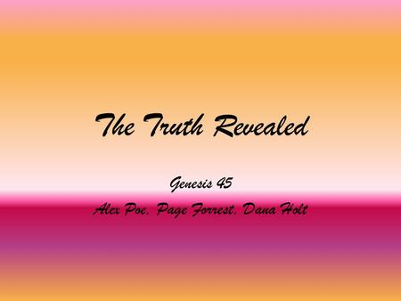 The Truth Revealed Genesis 45 Alex Poe, Page Forrest, Dana Holt.