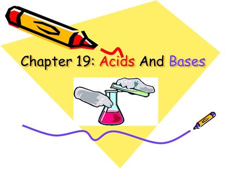 Chapter 19: Acids And Bases. Class question Where can acids be found? –Sodas –Stomach –Vinegar –Citrus fruits Where can bases be found? –Soap –Drano –Antacid.