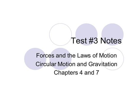 Test #3 Notes Forces and the Laws of Motion Circular Motion and Gravitation Chapters 4 and 7.
