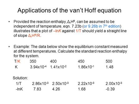 Applications of the van't Hoff equation Provided the reaction enthalpy,Δ r H θ, can be assumed to be independent of temperature, eqn. 7.23b (or 9.26b in.