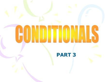 PART 3 CONTENTS: CONTENTS: THE SECOND CONDITIONAL.