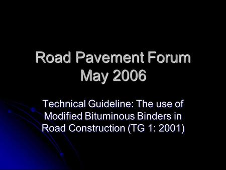 Road Pavement Forum May 2006 Technical Guideline: The use of Modified Bituminous Binders in Road Construction (TG 1: 2001)
