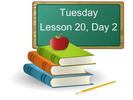 Tuesday Lesson 20, Day 2. Objective: To listen and respond appropriately to oral communication. Question of the Day: What things do children like to do?