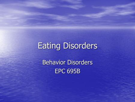 Eating Disorders Behavior Disorders EPC 695B. Three diagnoses in Eating Disorders Section Anorexia Nervosa Anorexia Nervosa Bulimia Nervosa Bulimia Nervosa.