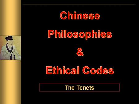The Tenets. * 551 – 479 B.C.E. * Born in the feudal state of Liu. * Became a teacher and editor of books.