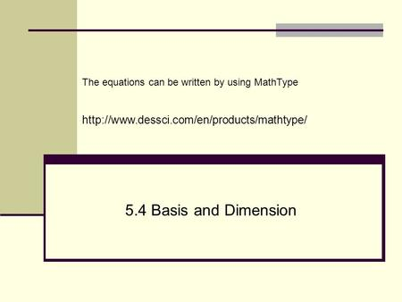 5.4 Basis and Dimension The equations can be written by using MathType