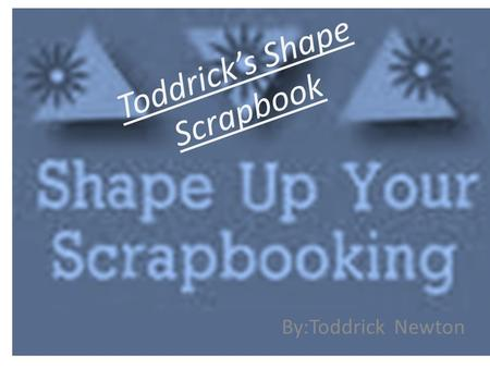Toddrick's Shape Scrapbook By:Toddrick Newton. The perimeter, P, of a rectangle is given by the formula P = 2(l + w) where l is the length width of the.