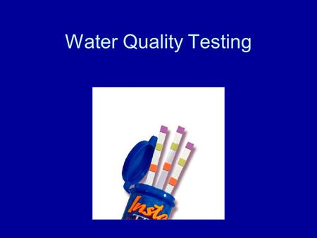 Water Quality Testing. Testing of water is used to determine if water needs to be cleaned up.