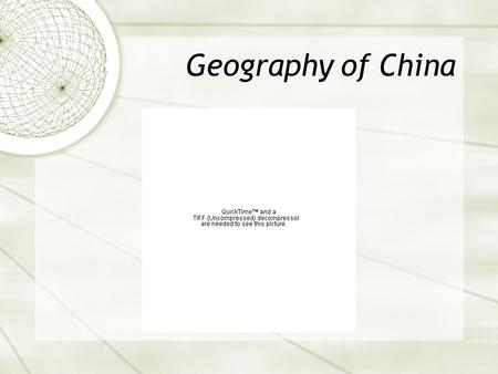 Geography of China. Location  Caused Chinese to think they were at the center of earth  Many boundaries  Gobi Desert  Mongolian and Tibetan Plateaus.