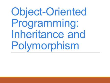 Object-Oriented Programming: Inheritance and Polymorphism.