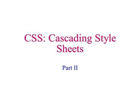 CSS: Cascading Style Sheets Part II. Style Syntax.