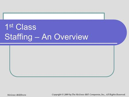 1 st Class Staffing – An Overview McGraw-Hill/Irwin Copyright © 2009 by The McGraw-Hill Companies, Inc., All Rights Reserved.