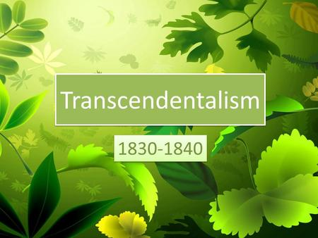 Transcendentalism 1830-1840. Trans – what?! The Transcendentalists were a group of New England writers in the mid-19th century (1830s and 40s); many were.
