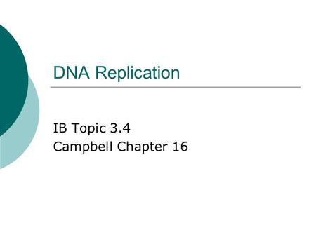 DNA Replication IB Topic 3.4 Campbell Chapter 16.