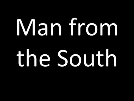 Man from the South. Characterisation: The Man in the White Shirt By Rory.