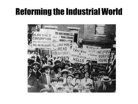 Reforming the Industrial World. Capitalism An economic system in which businesses and industry are privately owned and money is invested in business to.