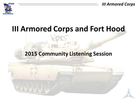 III Armored Corps III Armored Corps and Fort Hood 2015 Community Listening Session.