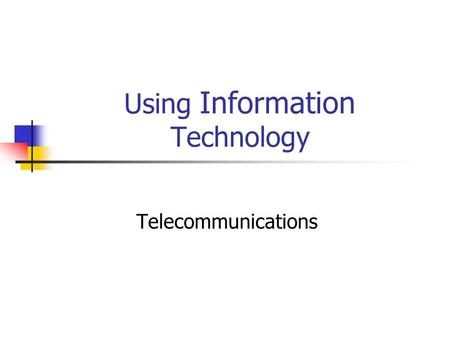 Using Information Technology Telecommunications. 2 The term telecommunication means communication at a distance. The word data refers to information presented.