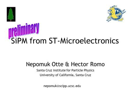 SiPM from ST-Microelectronics Nepomuk Otte & Hector Romo Santa Cruz Institute for Particle Physics University of California, Santa Cruz