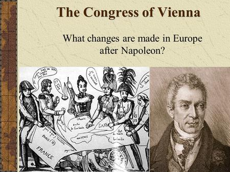 The Congress of Vienna What changes are made in Europe after Napoleon?