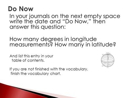 "In your journals on the next empty space write the date and ""Do Now,"" then answer this question: How many degrees in longitude measurements? How many in."