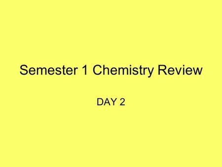 Semester 1 Chemistry Review DAY 2 Formula Weight Find the formula weight of aluminum sulfate. Al 2 (SO 4 ) 3 Al - 2 x 26.98 = 53.96 S - 3 x 32.06 = 96.18.