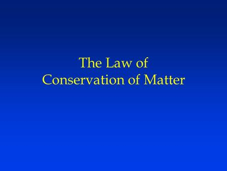 The Law of Conservation of Matter. 2 Conservation of Matter l The law states –During a chemical reaction, matter cannot be created or destroyed.