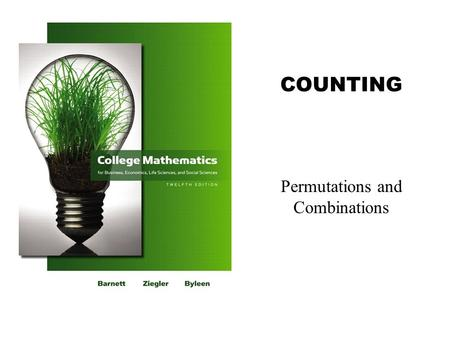 COUNTING Permutations and Combinations. 2Barnett/Ziegler/Byleen College Mathematics 12e Learning Objectives for Permutations and Combinations  The student.