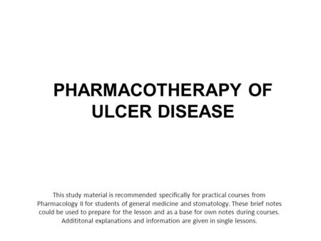 PHARMACOTHERAPY OF ULCER DISEASE This study material is recommended specifically for practical courses from Pharmacology II for students of general medicine.
