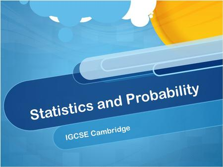 Statistics and Probability IGCSE Cambridge. Learning Outcomes Construct and read bar charts, histograms, scatter diagrams and cumulative frequency diagrams,
