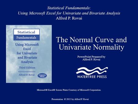 Statistical Fundamentals: Using Microsoft Excel for Univariate and Bivariate Analysis Alfred P. Rovai The Normal Curve and Univariate Normality PowerPoint.