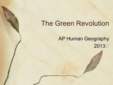 The Green Revolution AP Human Geography 2013. What was the Green Revolution? Termed coined by U.S. Agency for International Development director William.