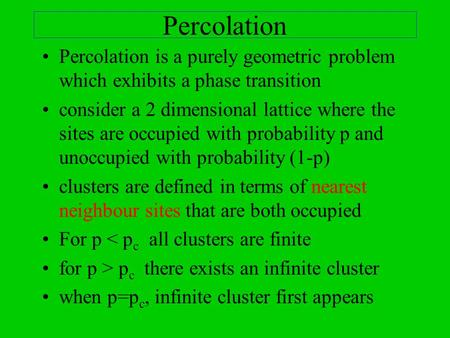 Percolation Percolation is a purely geometric problem which exhibits a phase transition consider a 2 dimensional lattice where the sites are occupied with.