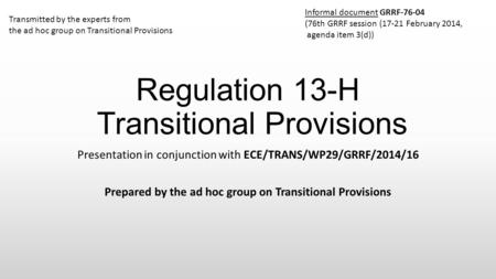 Regulation 13-H Transitional Provisions Presentation in conjunction with ECE/TRANS/WP29/GRRF/2014/16 Prepared by the ad hoc group on Transitional Provisions.