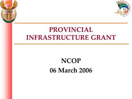 PROVINCIAL INFRASTRUCTURE GRANT NCOP 06 March 2006.
