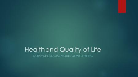 Healthand Quality of Life BIOPSYCHOSOCIAL MODEL OF WELL-BEING.