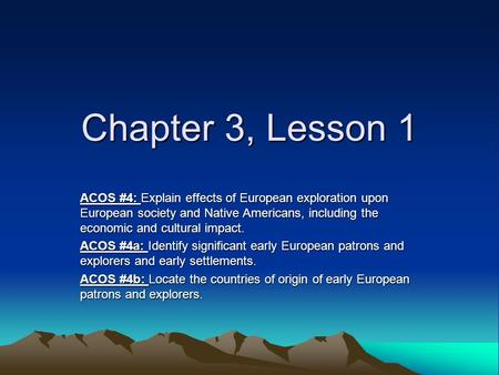 Chapter 3, Lesson 1 ACOS #4: Explain effects of European exploration upon European society and Native Americans, including the economic and cultural impact.