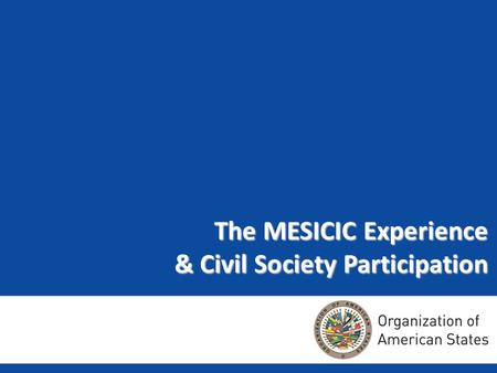 The MESICIC Experience & Civil Society Participation.