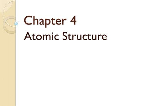 "Chapter 4 Atomic Structure Theories about matter were based on the ideas of Greek philosophers: Democritus (400 B.C. ) – coins the term ""atom"" saying."
