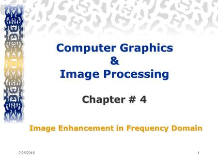 Computer Graphics & Image Processing Chapter # 4 Image Enhancement in Frequency Domain 2/26/20161.