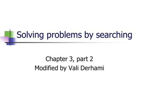 Solving problems by searching Chapter 3, part 2 Modified by Vali Derhami.