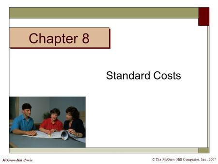 Chapter 8 © The McGraw-Hill Companies, Inc., 2007 McGraw-Hill /Irwin Standard Costs.