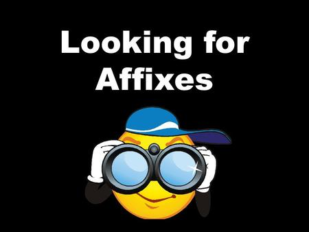 Looking for Affixes. An affix is a word part that is added to a ______________ word. It changes the meaning of the word. Affixes are either __________________.