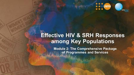Effective HIV & SRH Responses among Key Populations Module 2: The Comprehensive Package of Programmes and Services.