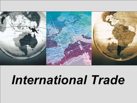 International Trade. The Global Marketplace The interdependence of nations The benefits of international trade Government involvement in International.
