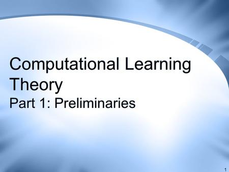 Computational Learning Theory Part 1: Preliminaries 1.