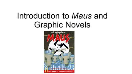 Introduction to Maus and Graphic Novels. Maus I—My Father Bleeds History Overview Title: Maus I—My Father Bleeds History Author: Art Spiegelman Published: