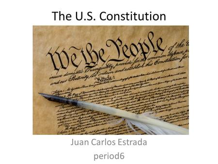 The U.S. Constitution Juan Carlos Estrada period6.