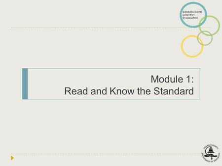 COMMON CORE CONTENT STANDARDS Module 1: Read and Know the Standard.